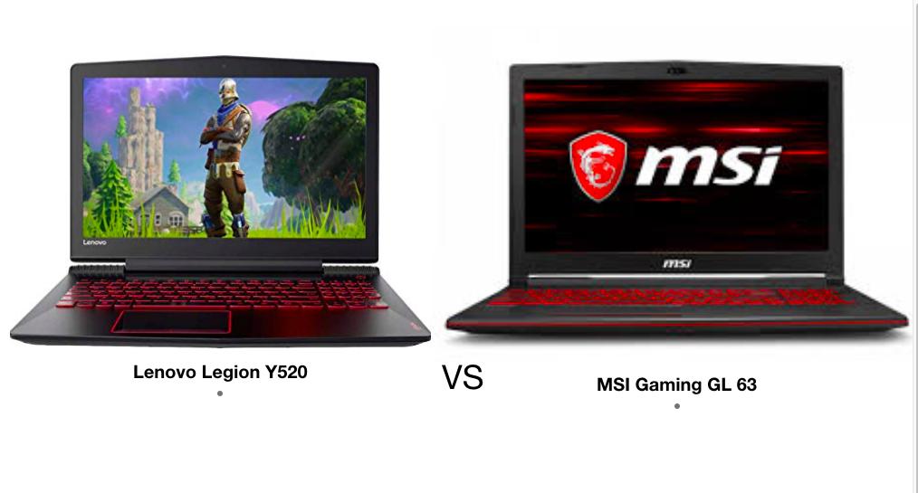 Lenovo Legion y520 Vs MSI Gaming GL 63