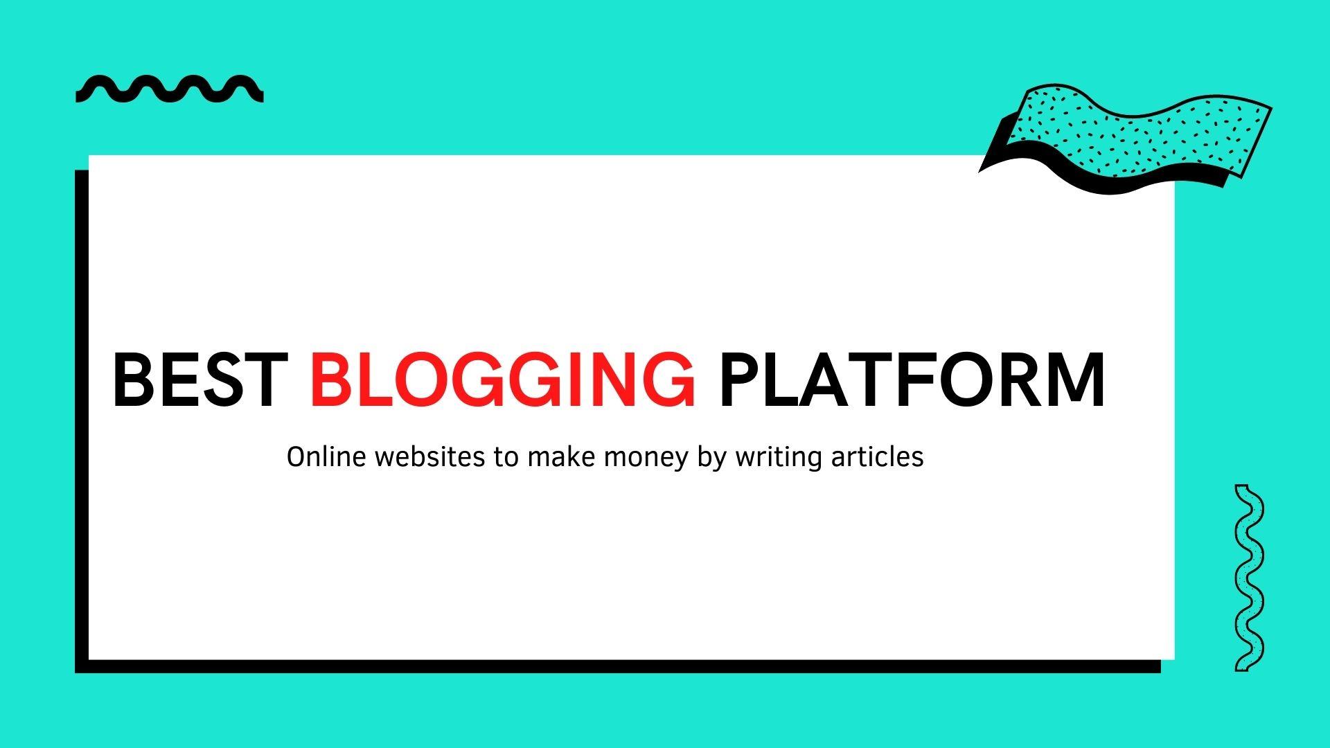 Best Blogging Platforms to make money
