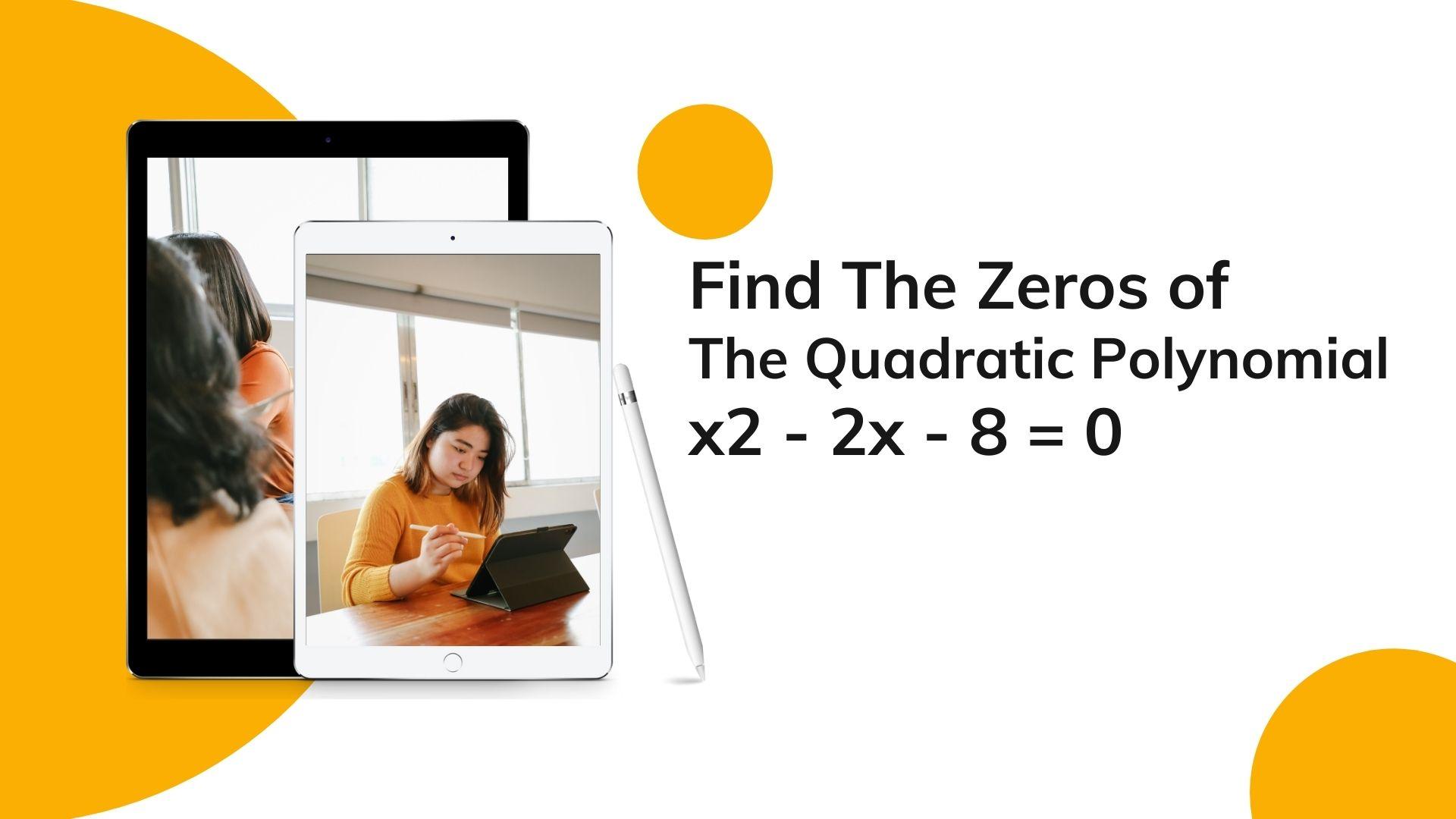 Find The Zeros of The Quadratic Polynomial x2 - 2x - 8 = 0