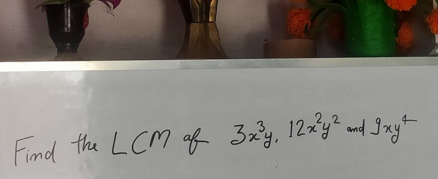 Find The LCM of The Polynomials 3x3y 12x2y2 and 9xy4 By Factorization Method