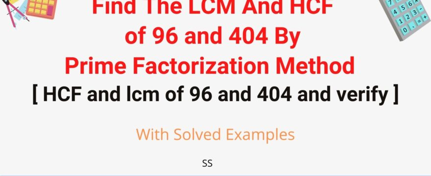 Find The LCM And HCF of 96 and 404 By Prime Factorization Method