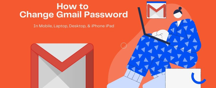 How to Change Gmail Password Laptop Mobile iPhone