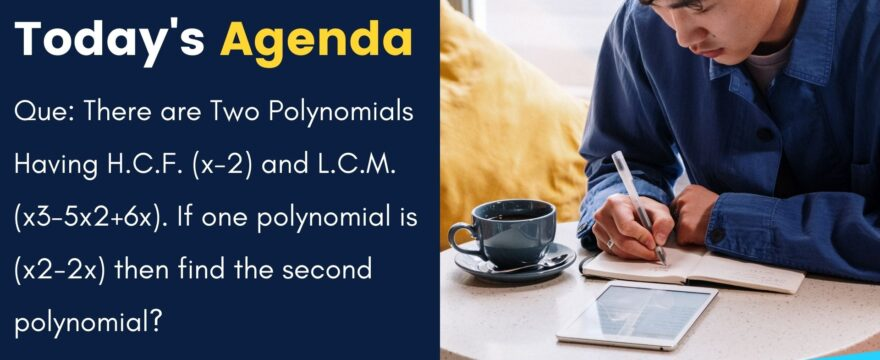 Two Polynomials H.C.F. (x-2) and L.C.M. (x3-5×2+6x). If one polynomial is (x2-2x) then find the second polynomial?