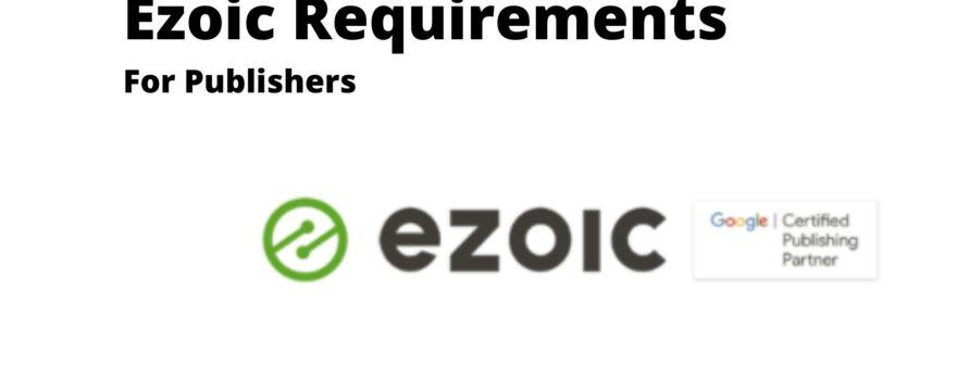 Ezoic Requirements For Blogs Monetization 2021