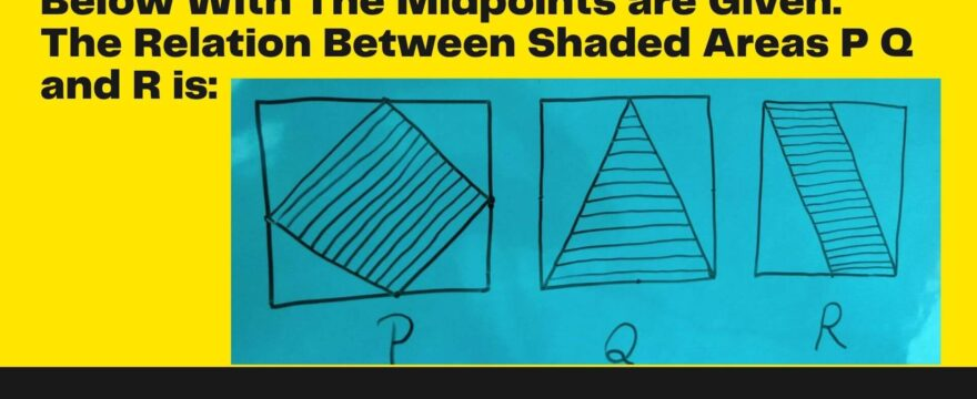 Congruent Squares In The Picture Below With The Midpoints are Given. The Relation Between Shaded Areas P Q and R is