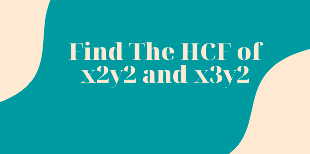 Find the HCF of x2y2 and x3y2
