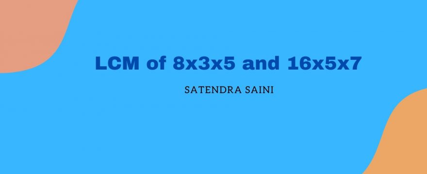 LCM of 8x3x5 and 16x5x7