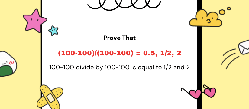 Prove 100-100 Divide by 100-100 Is Equal To 1/2, 0.5, & 2